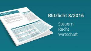 Blitzlicht Steuern, Recht, Wirtschaft - 8/2016